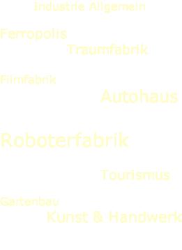 Industrie Allgemein  Ferropolis Traumfabrik  Filmfabrik Autohaus  Roboterfabrik  Tourismus  Gartenbau Kunst & Handwerk